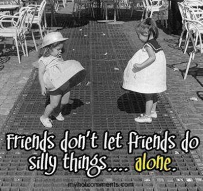 Funny friendship quotes / Quote about friendship & friends: Do something silly alone #Quotes