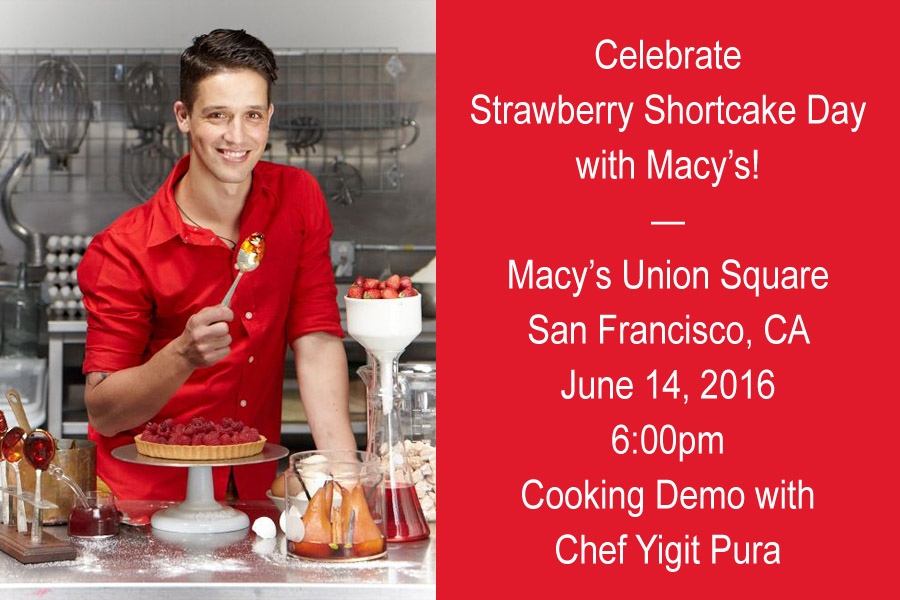 Food | Events | Celebrate National Strawberry Shortcake Day at Macy's during this special cooking demo with Chef Yigit Pura in San Francisco on June 14, 2016. Get the details here.
